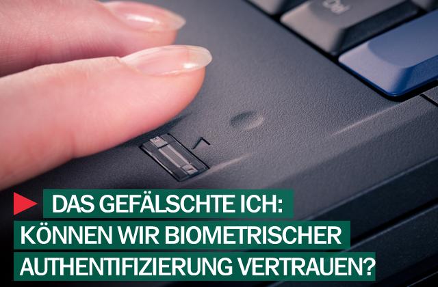 Können wir biometrischer Authentifizierung vertrauen?