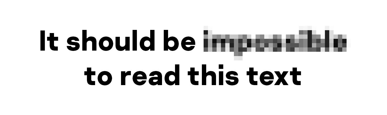 Wenn Sie Bildinformationen verpixeln, sollten Sie mit der Skalierung spielen, um sicherzustellen, dass die Informationen auch verborgen bleiben